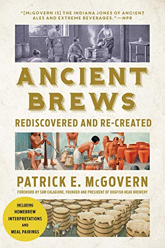 Ancient Brews: Rediscovered and Re-Created por Patrick E. Mcgovern