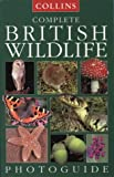 Cover of: Collins Complete British Wildlife: Photographic (Collins handguides) | Paul Sterry