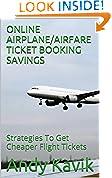 #10: ONLINE AIRPLANE/AIRFARE TICKET BOOKING SAVINGS: Strategies To Get Cheaper Flight Tickets