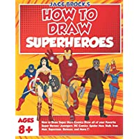 How to Draw Super Hero Comics Draw all of your Favorite Super Heroes (Avengers, DC Comics, Spider Man, Hulk, Iron Man, Superman, Batman, and More!)