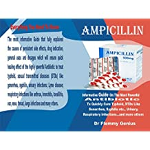 AMPICILLIN: Informative Guide On The Mos, Powerful Antibiotic To Quickly Cure Typhoid, STDs