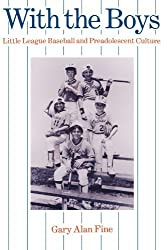 With the Boys: Little League Baseball and Preadolescent Culture (Chicago Original Paperback) by Gary Alan Fine (1987-03-15)