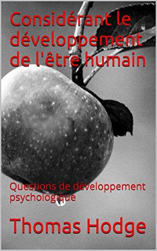 Considérant le développement de l'être humain: Questions de développement psychologique par Thomas Hodge