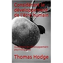 Considérant le développement de l'être humain: Questions de développement psychologique (French Edition)