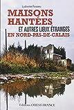 Telecharger Livres Maisons hantees et autres lieux etranges en Nord Pas de Calais (PDF,EPUB,MOBI) gratuits en Francaise