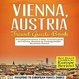 Vienna, Austria - Travel Guide Book: A Comprehensive 5-Day Travel Guide to Vienna, Austria & Unforgettable Austrian Travel