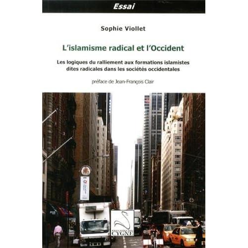 L'islamisme radical et l'Occident : Les logiques du ralliement aux formations islamistes dites radicales dans les sociétés occidentales