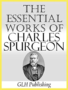 The Essential Works of Charles Spurgeon by [Spurgeon, Charles]