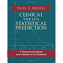 Clinical Versus Statistical Prediction: A Theoretical Analysis and a Review of the Evidence