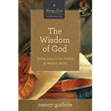 The Wisdom of God 10-Pack (A 10-week Bible Study): Seeing Jesus in the Psalms and Wisdom Books (Seeing Jesus in the Old Testament) by Guthrie, Nancy (2012) Paperback