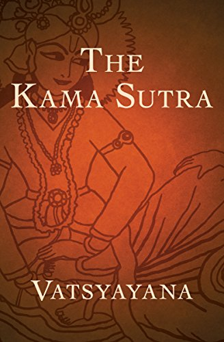 The Kama Sutra: The Ultimate Guide to the Secrets of Erotic Pleasure (English Edition)