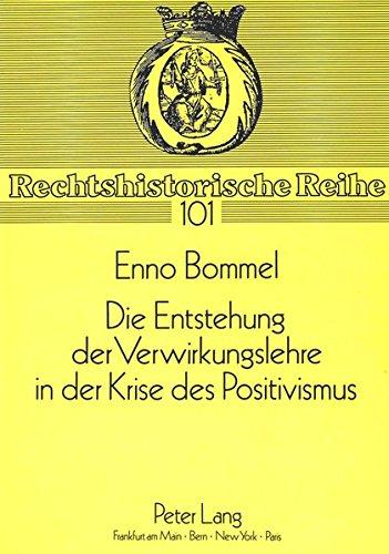 Die Entstehung der Verwirkungslehre in der Krise des Positivismus (Rechtshistorische Reihe) par Enno Bommel