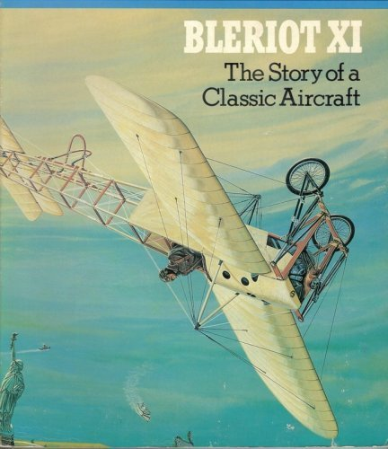 The Bleriot Xi, the Story of a Classic Aircraft (Famous aircraft of the National Air & Space Museum) - Air-space Museum