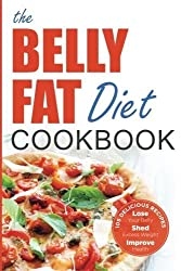 Belly Fat Diet Cookbook: 105 Easy and Delicious Recipes to Lose Your Belly, Shed Excess Weight, Improve Health by John Chatham (2013-02-01)