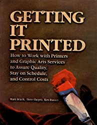 Getting It Printed: How to Work With Printers and Graphic Arts Services to Assure Quality, Stay on Schedule, and Control Costs