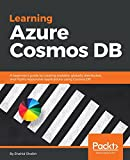Learning Azure Cosmos DB: A beginner's guide to creating scalable, globally distributed, and highly responsive applications using Cosmos DB