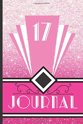 nd Journal Your 17th Birthday Year to Create a Lasting Memory Keepsake (Pink Art Deco Birthday Journals, Band 17) ()