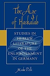 The Age of Haskalah: Studies in Hebrew Literature of the Enlightenment in Germany by Moshe Pelli (2005-11-28)