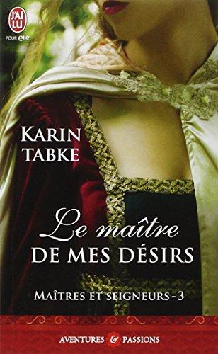 Maîtres et seigneurs, Tome 3 : Le maitre de mes désirs par Karin Tabke