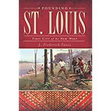 Founding St. Louis: First City of the New West (English Edition)