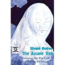 The Arcane Veil: Ten Discourses on The Craft and The History of Magic