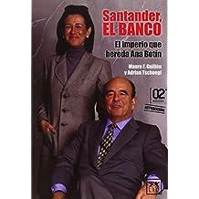 Santander, El Banco. El Imperio Que Hereda Ana Botín (Historia Empresarial)