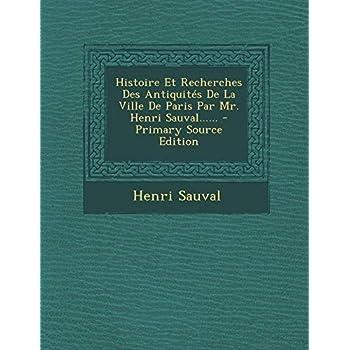 Histoire Et Recherches Des Antiquites de la Ville de Paris Par Mr. Henri Sauval......