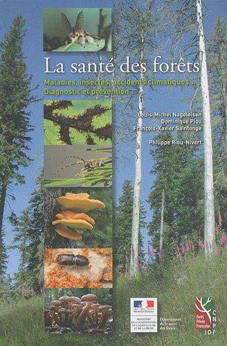 La santé des forêts : Maladies, insectes, accidents climatiques... Diagnostic et prévention par Louis-Michel Nageleisen
