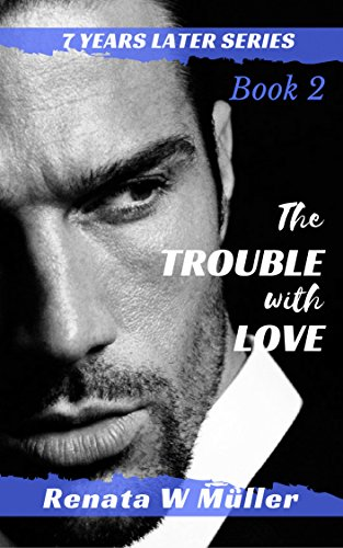 Book cover image for 7  Years Later Series: The Trouble with Love (7 Years Later Series Book 2)