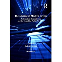 The Making of Modern Greece: Nationalism, Romanticism, and the Uses of the Past (1797–1896) (Publications of the Centre for Hellenic Studies, King's Coll)
