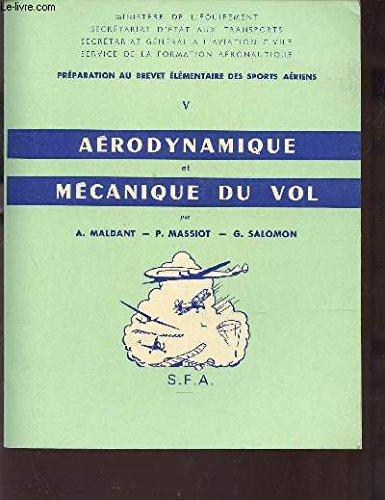 AERODYNAMIQUE ET MECANIQUE DU VOL (TOME V) / PREPARATION AU BREVET ELEMENTAIRE DES SPORTS AERIENS . par MALDANT A / MASSIOT P. / SALOMON G.