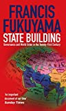 State Building: Governance and World Order in the 21st Century by Francis Fukuyama (2005-07-07)