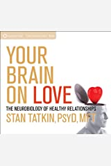 Your Brain on Love: The Neurobiology of Healthy Relationships Audio CD