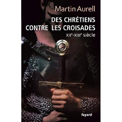 Des Chrétiens contre les croisades : XIIe-XIIIe siècles (Divers Histoire)