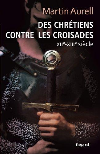 Des Chrétiens contre les croisades: XIIe-XIIIe siècles
