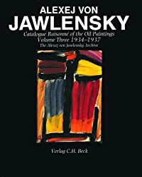 Alexej Von Jawlensky, Volume Three 1934-1937: Catalogue Raisonne of the Oil Paintings