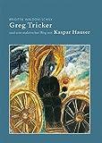 Greg Tricker: und sein malerischer Weg mit Kaspar Hauser