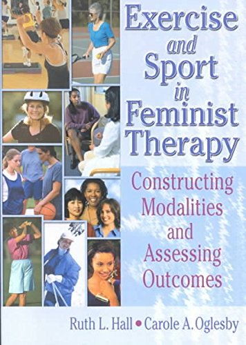 [(Exercise and Sport in Feminist Therapy : Constructing Modalities and Assessing Outcomes)] [By (author) Ruth L. Hall ] published on (January, 2003)