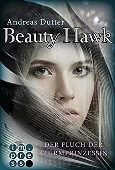 Beauty Hawk. Der Fluch der Sturmprinzessin von [Dutter, Andreas]