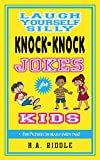 Laugh Yourself Silly Knock-Knock Jokes for Kids: Children's Juvenile Humor Ages 6-14 Funny Puns Riddles One-Liners (English Edition)