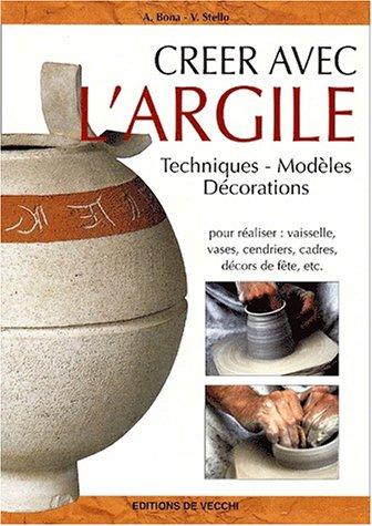 Créer avec l'argile. Techniques, modèles, décorations