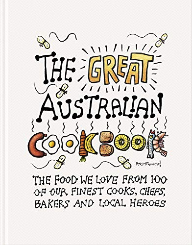 The Great Australian Cookbook: The Ultimate Celebration of the Food We Love from 100 of Australia's Finest Cooks, Chefs, Bakers and Local Heroes (Great Cookbooks)