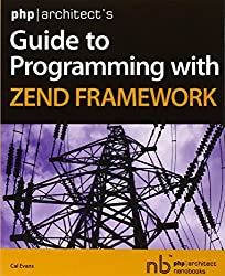 PHP/Architect's Guide to Programming with Zend Framework by Cal Evans (2008-01-21)