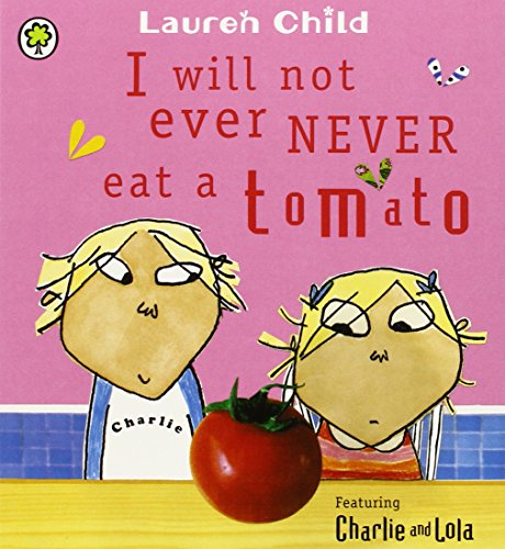 I Will Not Ever Never Eat a Tomato: Board Book (Charlie and Lola)
