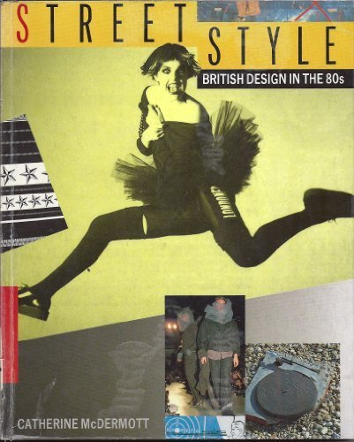 Street Style: British Design in the 80's by Catherine McDermott (1987-01-01)