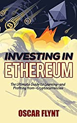 Investing in Ethereum: The Ultimate Guide to Learning--and Profiting from--Cryptocurrencies (English Edition)
