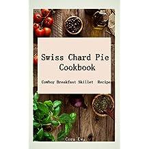 Swiss Chard Pie Cookbook: Cowboy Breakfast Skillet Recipes (English Edition)