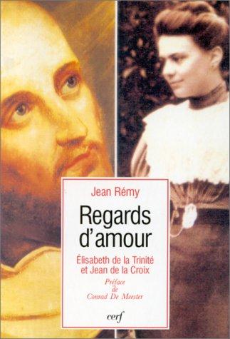 Regards d'amour : Élisabeth de la Trinité et Jean de la Croix par Jean Rémy