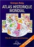 Atlas historique mondial - Plus de 300 cartes commentées, une chronologie universelle