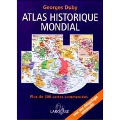 Atlas historique mondial : Plus de 300 cartes commentées, une chronologie universelle